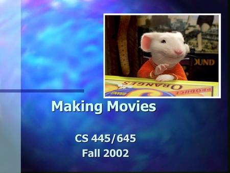 Making Movies CS 445/645 Fall 2002. TAs Needed n Undergrads needed to TA and grade for CS courses –TA labs for CS101, CS201, CS216, etc. –Office hours,