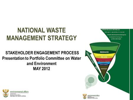 11 1 NATIONAL WASTE MANAGEMENT STRATEGY STAKEHOLDER ENGAGEMENT PROCESS Presentation to Portfolio Committee on Water and Environment MAY 2012 1.
