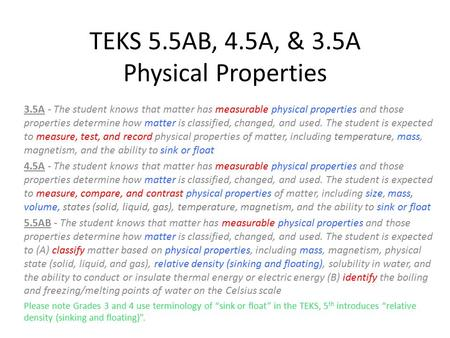 TEKS 5.5AB, 4.5A, & 3.5A Physical Properties 3.5A - The student knows that matter has measurable physical properties and those properties determine how.