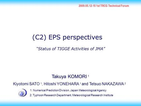 1 Takuya KOMORI 1 Kiyotomi SATO 1, Hitoshi YONEHARA 1 and Tetsuo NAKAZAWA 2 1: Numerical Prediction Division, Japan Meteorological Agency 2: Typhoon Research.