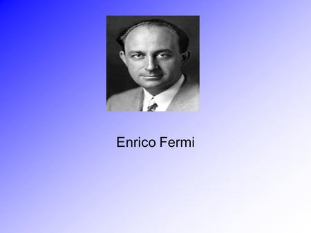 Enrico Fermi. was born in Rome on 29th September, 1901, He attended a local grammar school In 1918, he won a fellowship of the Scuola Normale Superiore.