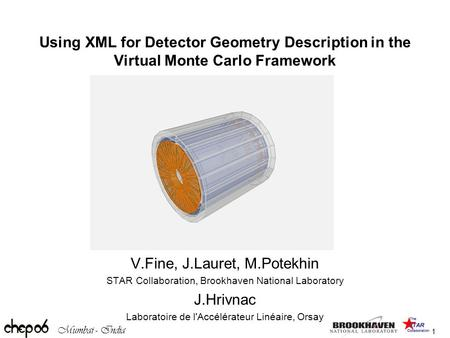Mumbai - India 1 Using XML for Detector Geometry Description in the Virtual Monte Carlo Framework V.Fine, J.Lauret, M.Potekhin STAR Collaboration, Brookhaven.