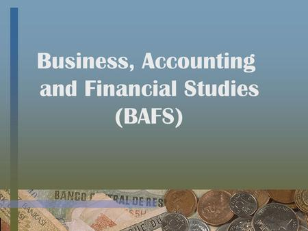 Business, Accounting and Financial Studies (BAFS).