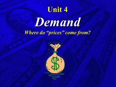 "Unit 4 Demand Where do ""prices"" come from? How are prices determined in economic systems?"