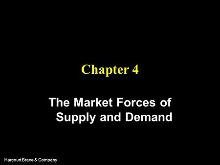 Harcourt Brace & Company Chapter 4 The Market Forces of Supply and Demand.