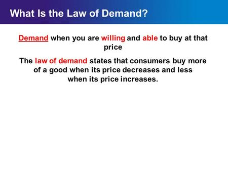Chapter 4SectionMain Menu Demand when you are willing and able to buy at that price The law of demand states that consumers buy more of a good when its.
