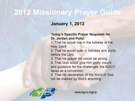 2012 Missionary Prayer Guide January 1, 2012 Today's Specific Prayer Requests for Dr. Jordan and Polla: 1. That he would live in the fullness of the Holy.
