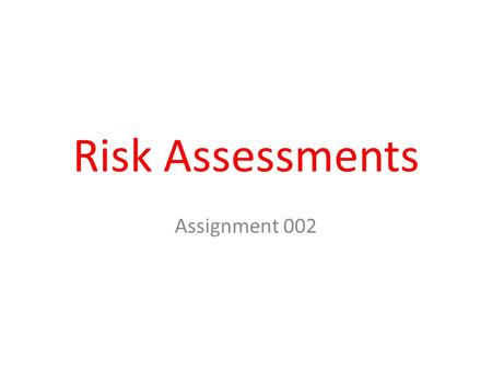 Risk Assessments Assignment 002. Why do you we carry out risk assessment? Any activity you do with children has some risk attached to it. An EYW should.