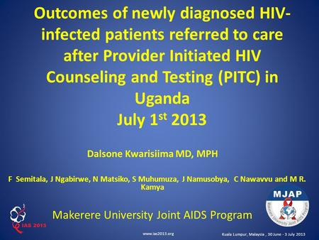 Www.ias2013.org Kuala Lumpur, Malaysia, 30 June - 3 July 2013 Outcomes of newly diagnosed HIV- infected patients referred to care after Provider Initiated.