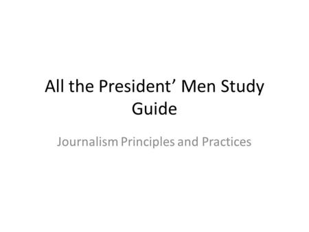 All the President' Men Study Guide Journalism Principles and Practices.