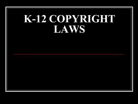 "K-12 COPYRIGHT LAWS. COPYRIGHT DEFINITION ""The legal right granted to an author, a composer, a playwright, a publisher, or a distributor to exclusive."