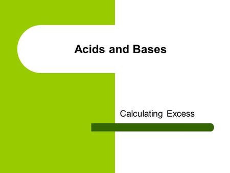 Acids and Bases Calculating Excess. Calculations involving strong acids and bases During an experiment, a student pours 25.0 mL of 1.40 mol/L nitric acid.