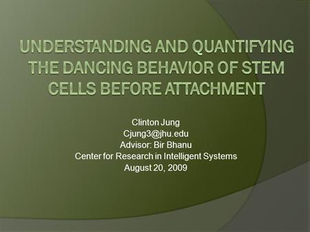 Clinton Jung Advisor: Bir Bhanu Center for Research in Intelligent Systems August 20, 2009.