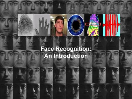 Face Recognition: An Introduction. Face Recognition Face is the most common biometric used by humans Applications range from static, mug-shot verification.