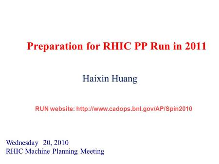 Preparation for RHIC PP Run in 2011 Wednesday 20, 2010 RHIC Machine Planning Meeting Haixin Huang RUN website:  RUN.