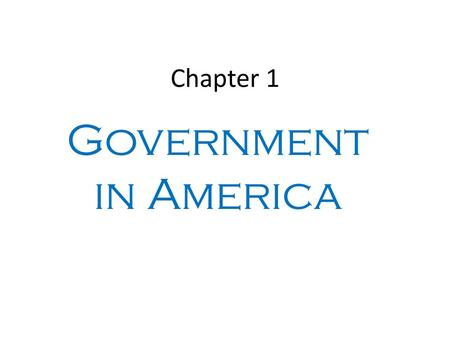 "Chapter 1 Government in America. ""There has never been, nor ever will be, a people who are politically ignorant and free."" -- T. Jefferson."