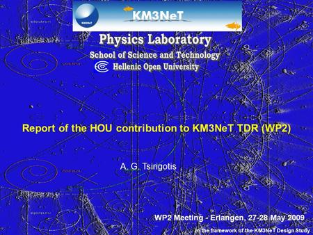 Report of the HOU contribution to KM3NeT TDR (WP2) A. G. Tsirigotis In the framework of the KM3NeT Design Study WP2 Meeting - Erlangen, 27-28 May 2009.