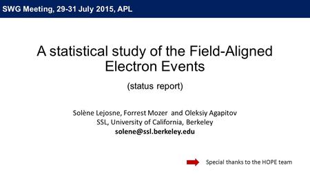 A statistical study of the Field-Aligned Electron Events (status report) Solène Lejosne, Forrest Mozer and Oleksiy Agapitov SSL, University of California,