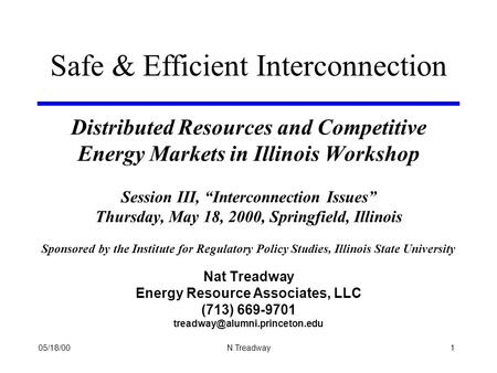 "05/18/001 N.Treadway Distributed Resources and Competitive Energy Markets in Illinois Workshop Session III, ""Interconnection Issues"" Thursday, May 18,"