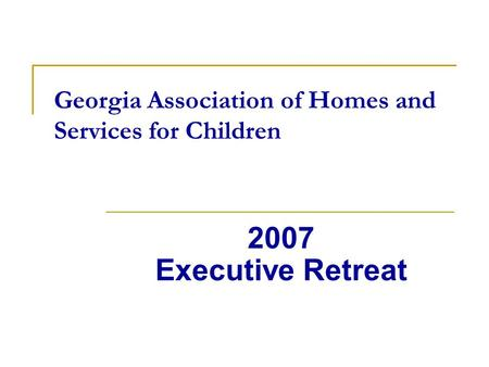 Georgia Association of Homes and Services for Children 2007 Executive Retreat.