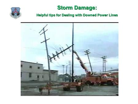 Storm Damage: Helpful tips for Dealing with Downed Power Lines.