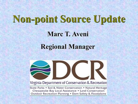 Non-point Source Update Marc T. Aveni Regional Manager.