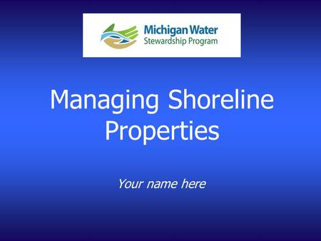Managing Shoreline Properties Your name here. Water Cycle.