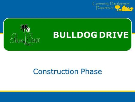 Community Development Department Construction Phase BULLDOG DRIVE.