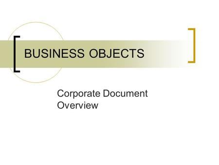 BUSINESS OBJECTS Corporate Document Overview. Contents About Corporate Documents Running a Corporate Document Document List – CMS Net Reports Document.