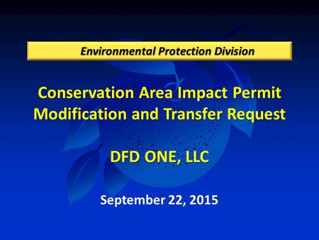 Conservation Area Impact Permit Modification and Transfer Request DFD ONE, LLC Environmental Protection Division September 22, 2015.