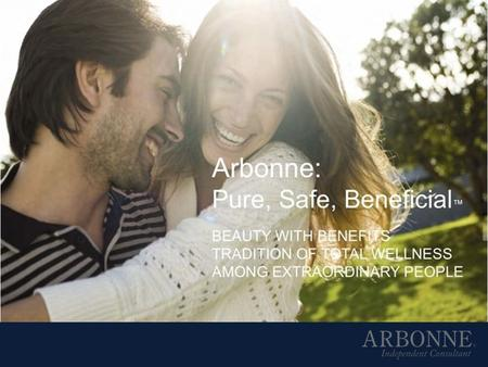 The Arbonne Mission Educate people about hidden toxins and prevention Empower people with more options for their health & finances Give people a fresh.