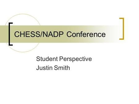 CHESS/NADP Conference Student Perspective Justin Smith.