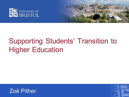 Supporting Students' Transition to Higher Education Zoë Pither.