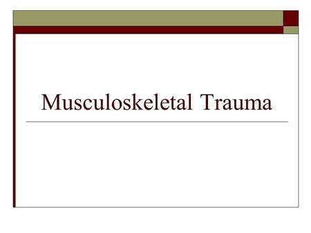 Musculoskeletal Trauma. Anatomy and Physiology  Bones  Muscles  Joints  Tendons  Ligaments  Soft tissues.