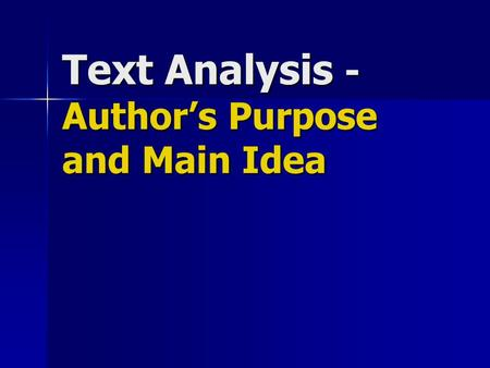 Text Analysis - Author's Purpose and Main Idea. The Mode or TYPE tells us the Author's Purpose Mode/TYPE  Author's purpose T-T echnical/Informational.