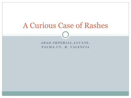 ABAD.IMPERIAL.JAVATE. PALMA.UY, R. VALENCIA A Curious Case of Rashes.
