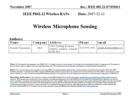 Doc.: IEEE 802.22-07/0530r1 Submission November 2007 Gerald Chouinard, CRCSlide 1 Wireless Microphone Sensing IEEE P802.22 Wireless RANs Date: 2007-12-11.