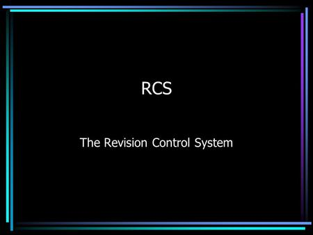 RCS The Revision Control System. To Be Covered… An RCS overview The RCS command set Some useful things Where it can be used Alternatives to RCS.