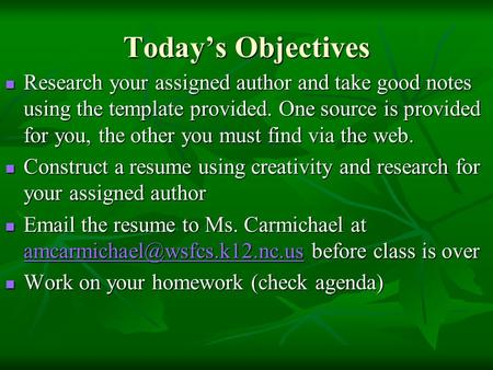 Today's Objectives Research your assigned author and take good notes using the template provided. One source is provided for you, the other you must find.