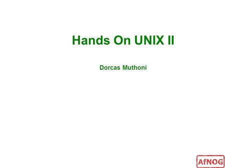 Hands On UNIX II Dorcas Muthoni. Processes A running instance of a program is called a process Identified by a numeric process id (pid)‏  unique while.