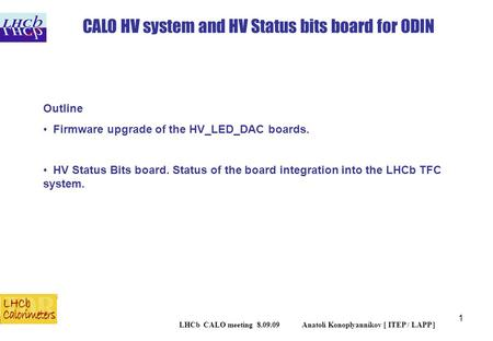 1 Outline Firmware upgrade of the HV_LED_DAC boards. HV Status Bits board. Status of the board integration into the LHCb TFC system. CALO HV system and.