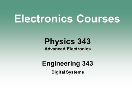 Physics 343 Advanced Electronics Engineering 343 Digital Systems Electronics Courses.