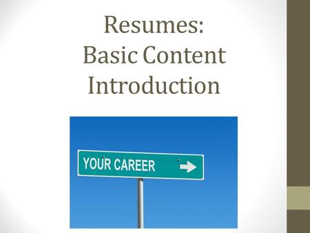 Resumes: Basic Content Introduction. What Is A Resume? What Is The Purpose  Of  What Is The Purpose Of A Resume