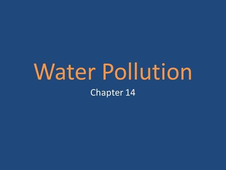 Water Pollution Chapter 14. Sources of Pollution Water Pollution a. contamination of water with substances produced through human activities and have.