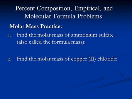 Molar Mass Practice: Molar Mass Practice: 1. Find the molar mass of ammonium sulfate (also called the formula mass): 2. Find the molar mass of copper (II)