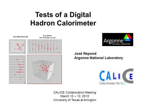 Tests of a Digital Hadron Calorimeter José Repond Argonne National Laboratory CALICE Collaboration Meeting March 10 – 12, 2010 University of Texas at Arlington.