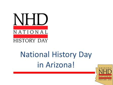 National History Day in Arizona!. What is National History Day?
