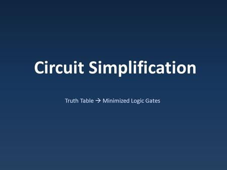 Circuit Simplification Truth Table  Minimized Logic Gates.