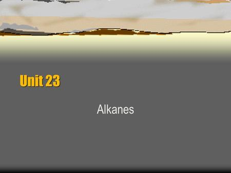 Unit 23 Alkanes. What are organic compounds ? Organic Compounds  Derived from living organisms.  Name some organic compounds.  Is carbon dioxide an.