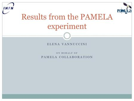 ELENA VANNUCCINI ON BEHALF OF PAMELA COLLABORATION Results from the PAMELA experiment.